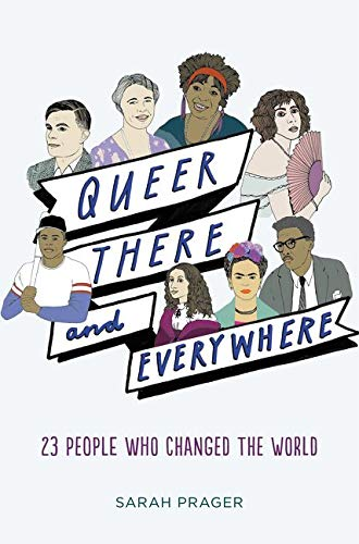 Queer, There and Everywhere by Sarah Prager (13+)
