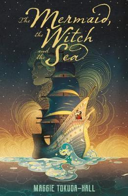 The Mermaid, the Witch and the Sea by Maggie Tokuda-Hall (14+)